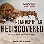 The Neanderthals Rediscovered: How Modern Science Is Rewriting Their Story (Revised and Updated Edition) | Dimitra Papagianni,Michael A. Morse