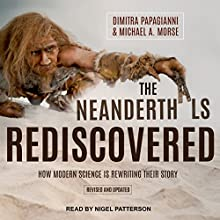 The Neanderthals Rediscovered: How Modern Science Is Rewriting Their Story (Revised and Updated Edition) Audiobook by Dimitra Papagianni, Michael A. Morse Narrated by Nigel Patterson