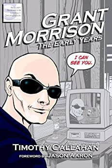 Grant Morrison: The Early Years by [Callahan, Timothy, Morrison, Grant]