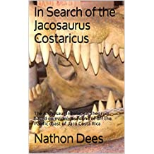 In Search of the Jacosaurus Costaricus: The Archosaur inihalation Theorum based on evidences found of off the Pacific coast of Jaco Costa Rica (The Life ... of Texas Guitar Legend Nathon Dees Book 7)