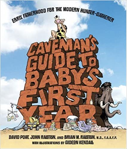 Download Caveman's Guide to Baby's First Year: Early Fatherhood for the Modern Hunter-Gatherer PDF, azw (Kindle)