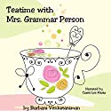 Teatime with Mrs. Grammar Person Audiobook by Barbara Venkataraman Narrated by Carrie Lee Martz