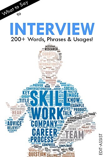 What to Say to Interview: 200+ Words, Phrases & Usages! by [Edit-Assist]