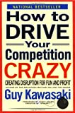How to Drive Your Competition Crazy, Guy Kawasaki, 0786881631