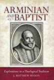 Arminian and Baptist: Explorations in a Theological Tradition