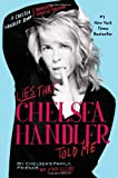 Lies that Chelsea Handler Told Me (A Chelsea Handler Book/Borderline Amazing Publishing), , 0446584703