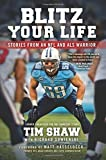 Blitz Your Life: Stories from an NFL and ALS Warrior