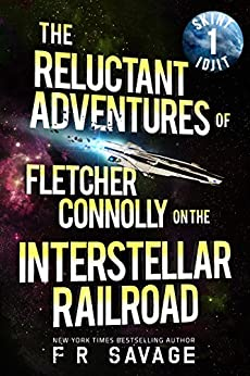 The Reluctant Adventures of Fletcher Connolly on the Interstellar Railroad Vol. 1: Skint Idjit by [Savage, Felix R.]