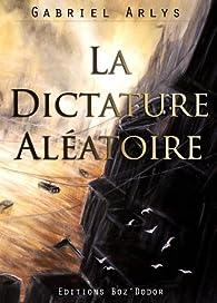 La dictature aléatoire par Gabriel Arlys