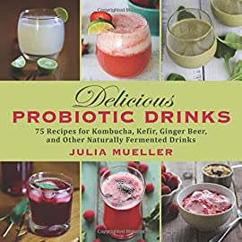 Delicious Probiotic Drinks: 75 Recipes for Kombucha, Kefir, Ginger Beer, and Other Naturally Fermented Drinks 50 The health benefits of probiotics are no secret—doctors from both the Western and Eastern medicine camps sing the praises of probiotics for their positive