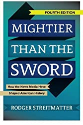 Mightier than the Sword: How the News Media Have Shaped American History by Rodger Streitmatter (2015-07-28)