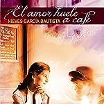 El amor huele a café [Love Smells Like Coffee] | Nieves Garcia Bautista