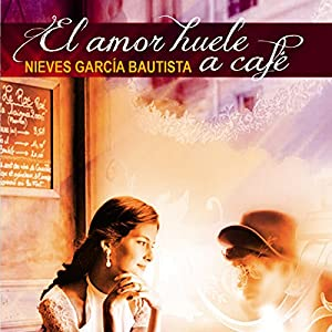 El amor huele a café [Love Smells Like Coffee] Hörbuch