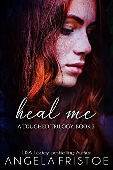 Heal Me: Teen Paranormal Romance (A Touched Trilogy Book 2) by [Fristoe, Angela]