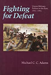 Fighting for Defeat: Union Military Failure in the East, 1861-1865
