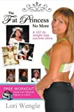 The Fat Princess No More! A 107lb Weight Loss Success Story, Lori L. Wengle, 1616584874