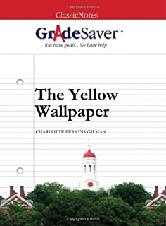 GradeSaver TM ClassicNote The Yellow Wallpaper Study Guide