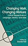 Changing Work, Changing Workers : Critical Perspectives on Language, Literacy, and Skills, , 0791432203