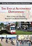 The End of Automobile Dependence : How Cities Are Moving Beyond Car-Based Planning, Newman, Peter and Kenworthy, Jeffrey, 1610914627