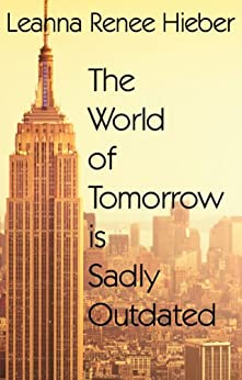 THE WORLD OF TOMORROW IS SADLY OUTDATED by [Hieber, Leanna Renee]