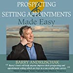 Prospecting and Setting Appointments Made Easy | Barry Andruschak