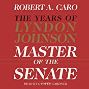 Master of the Senate - The Years of Lyndon Johnson, Volume III (Part 1 of a 3-Part Recording): The Years of Lyndon Johnson, Volume 1 | Robert A. Caro