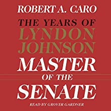 Master of the Senate - The Years of Lyndon Johnson, Volume III (Part 1 of a 3-Part Recording) Audiobook by Robert A. Caro Narrated by Grover Gardner