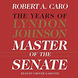 Master of the Senate - The Years of Lyndon Johnson, Volume III (Part 1 of a 3-Part Recording)