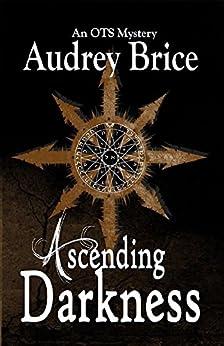 Ascending Darkness (Ordo Templi Serpentis Mysteries Book 4) by [Brice, Audrey]