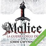 Malice. La guerra degli dei (La fede e l'inganno 1) | John Gwynne