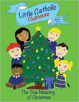 amazoncom little catholic clubhouse the true meaning of christmas 9780998668109 mike sarah zimmerman books - True Meaning Of Christmas