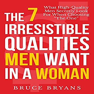 The 7 Irresistible Qualities Men Want in a Woman Audiobook