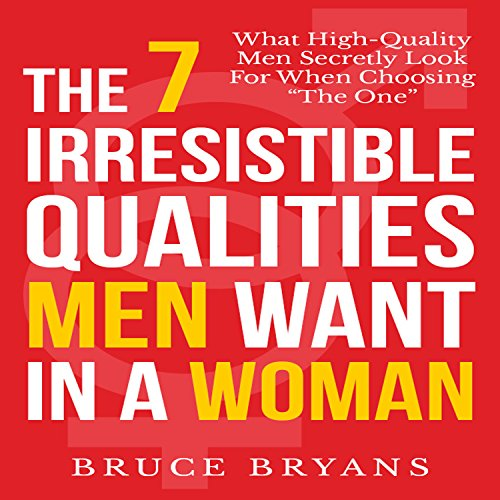 The 7 Irresistible Qualities Men Want in a Woman: What High-Quality Men Secretly Look for When Choosing the One Audiobook [Free Download by Trial] thumbnail