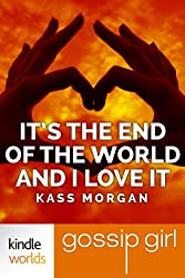 Gossip Girl: It's the End of the World and I Love It (Kindle Worlds Novella)