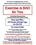 Exercise Is BAD for You, Linda Dodds, 1453845038