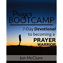 Prayer Bootcamp: 7 Day Devotion To Becoming A Prayer Warrior