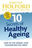 The 10 Secrets of Healthy Ageing, Patrick Holford and Jerome Burne, 0749956542