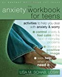 The Anxiety Workbook for Teens, Lisa M. Schab, 1572246030