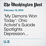 'My Demons Won Today': Ohio Activist's Suicide Spotlights Depression among Black Lives Matter Leaders | Wesley Lowery,Kevin Stankiewicz