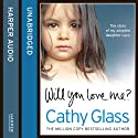 Will You Love Me?: The Story of My Adopted Daughter Lucy Audiobook by Cathy Glass Narrated by Denica Fairman