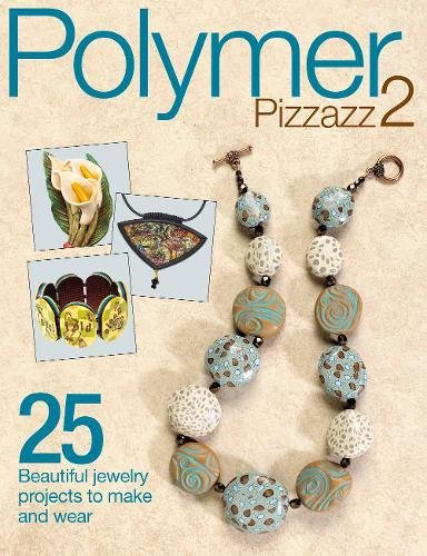 Polymer Pizzazz 2: 25+ Beautiful Jewelry Projects to Make and Wear by Brand: Kalmbach Books