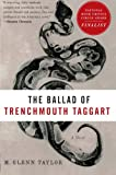 The Ballad of Trenchmouth Taggart, M. Glenn Taylor, 0061922978