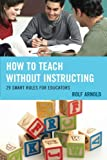 How to Teach without Instructing: 29 Smart Rules for Educators