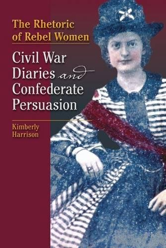 The Rhetoric of Rebel Women: Civil War Diaries and Confederate Persuasion (Studies in Rhetorics and Feminisms)