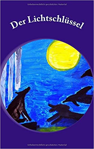 Der Lichtschlüssel: Vier Tiermärchen zum Lesen, Vorlesen und Weitererzählen