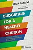 : Budgeting for a Healthy Church: Aligning Finances with Biblical Priorities for Ministry (9Marks)