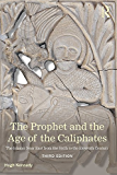 The Prophet and the Age of the Caliphates: The Islamic Near East from the Sixth to the Eleventh Century (A History of the Near East)