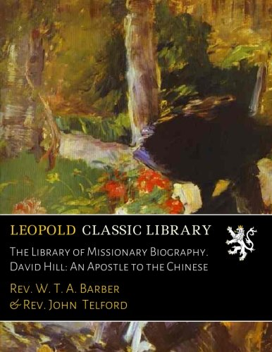 Books : The Library of Missionary Biography. David Hill: An Apostle to the Chinese