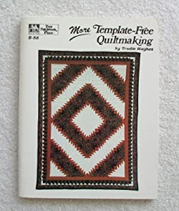 More Template-Free Quiltmaking (That Patchwork Place, No. B-88) Trudie Hughes