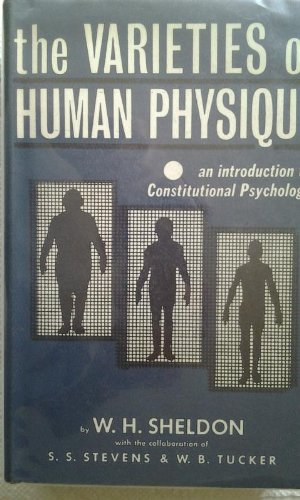The varieties of human physique : an introduction to constitutional psychology. With the collaboration of S.S. Stevens and W.B. Tucker.